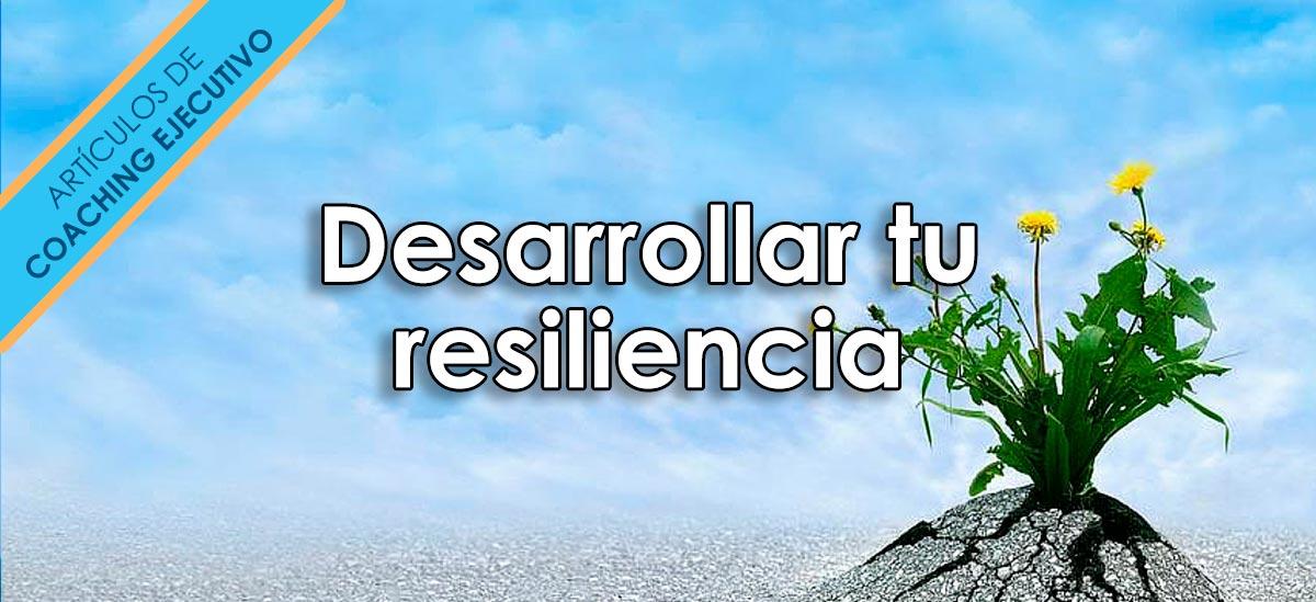 desarrollar tu resiliencia