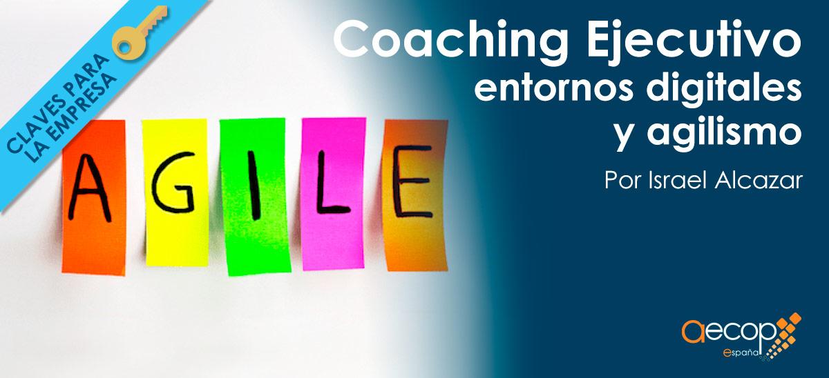 Coaching Ejecutivo, entornos digitales y agilismo.