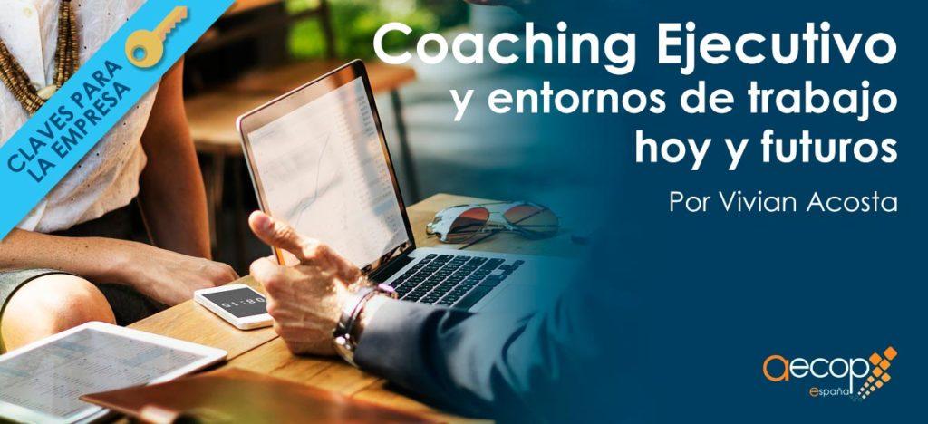 Coaching Ejecutivo y entornos de trabajo hoy y futuros